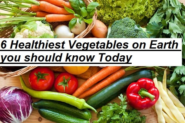 6 Healthiest Vegetables on Earth you should know