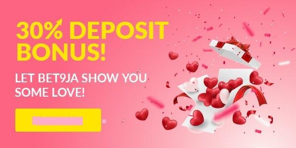 Earn (Bet9ja)  extra 30% Deposit Bonus as Valentine Gift
