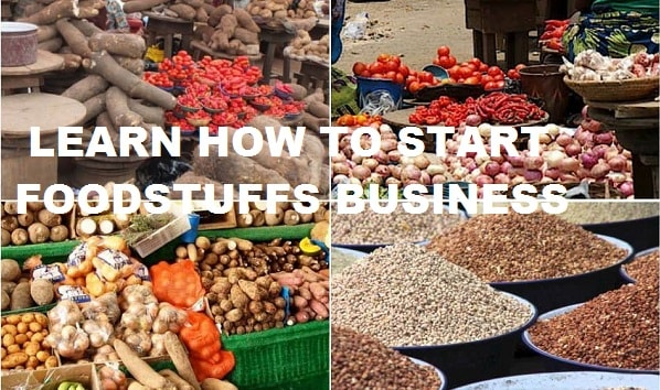 How to start a foodstuff business in Nigeria (Full Guide)